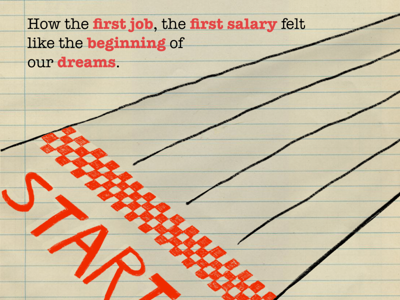 How the first job, the first salary felt like the beginning of our dreams.