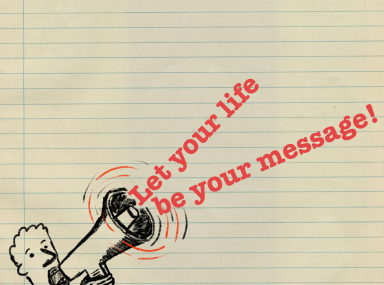 Let your life be your message!